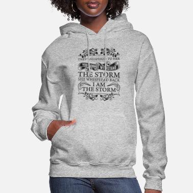Storm I Am The Storm She Whispered Back - Women's Hoodie