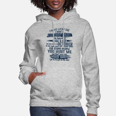 October I'm The Lucky One I Have A Crazy October Dad - Women's Hoodie