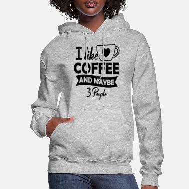 People I Like Coffee and Maybe 3 People T-shirt - Women's Hoodie
