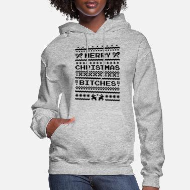 Merry Merry Christmas Bitches Sweater - Women's Hoodie