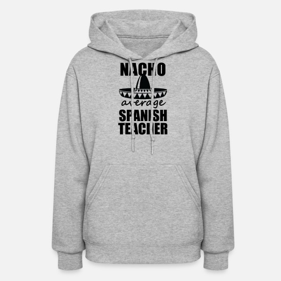 Spanish Hoodies & Sweatshirts - Nacho average Spanish Teacher Shirt Funny gift - Women's Hoodie heather gray