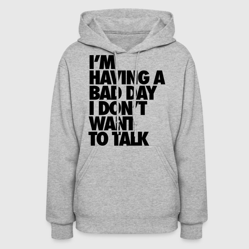 I'm Having A Bad Day Don't Talk To Me - Women's Hoodie