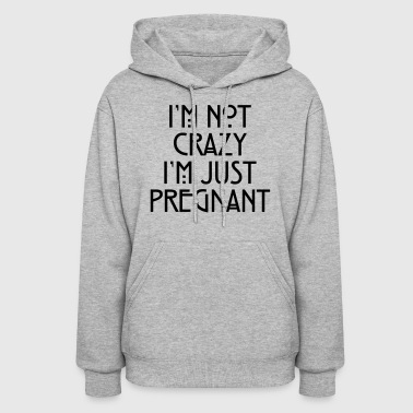 I'm Not Crazy, I'm Just Pregnant - Women's Hoodie