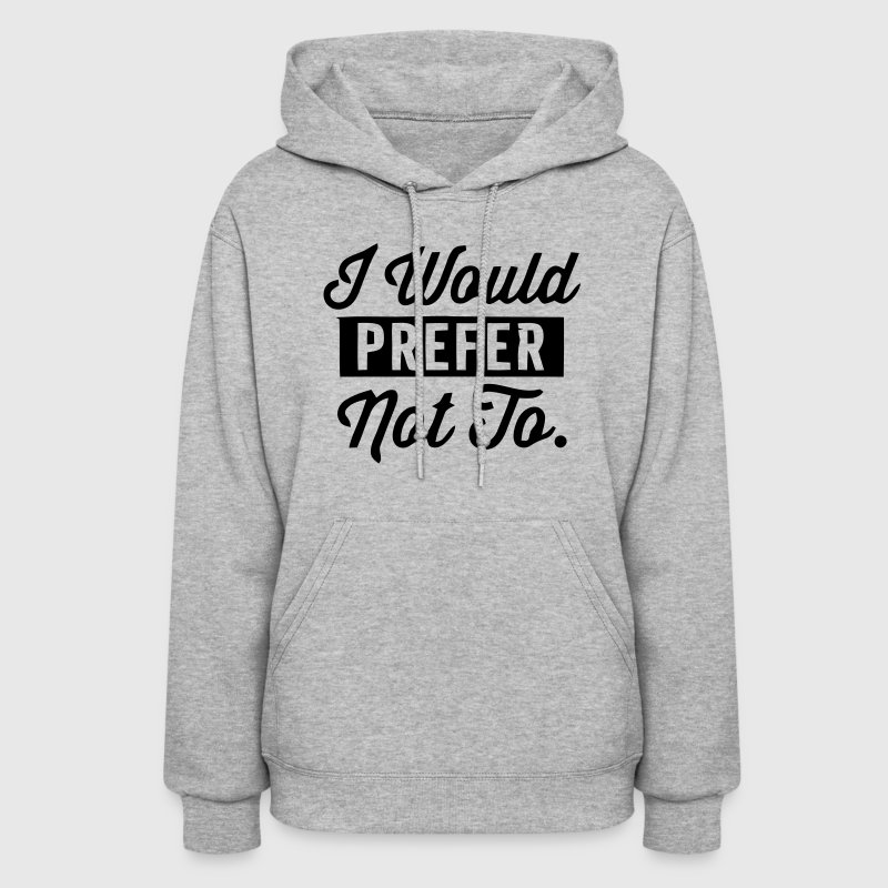 I WOULD PREFER NOT TO! - Women's Hoodie