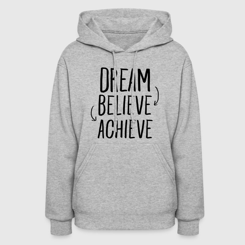 Dream, Believe, Achieve - Women's Hoodie