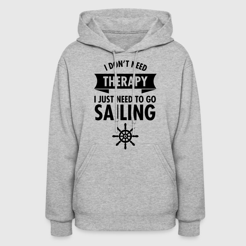 I Don't Need Therapy - I Just Need To Go Sailing - Women's Hoodie