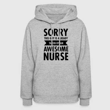 This Guy Is Already Taken By An Awesome Nurse - Women's Hoodie