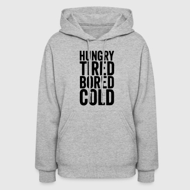 HUNGRY TIRED BORED COLD - Women's Hoodie