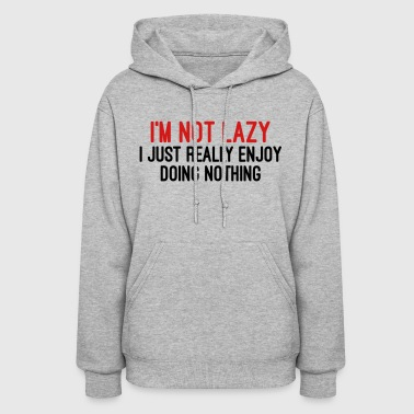 I'm Not Lazy - Women's Hoodie