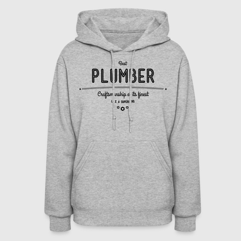 best plumber - craftsmanship at its finest - Women's Hoodie