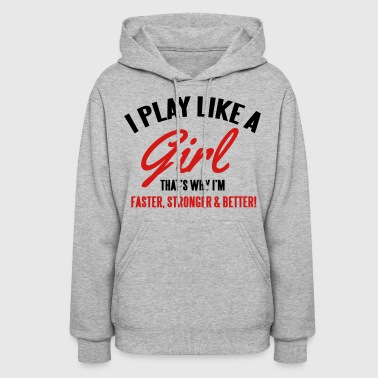 I play like a girl. That's why I'm faster & better - Women's Hoodie