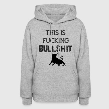 Bullshit This is bullshit - Women's Hoodie