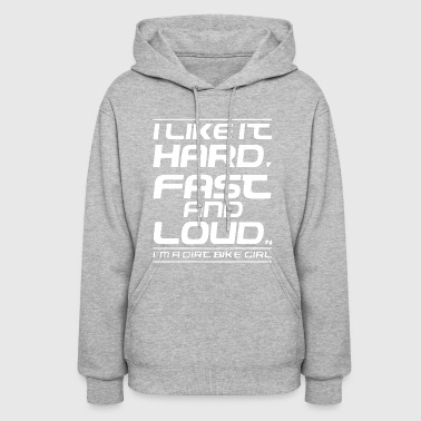 I like it hard fast and loud i m a dirc bike girl - Women's Hoodie