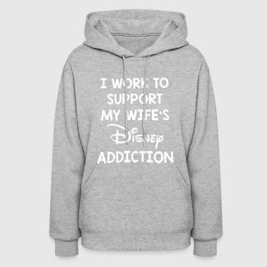 i work to support my wife's disney addiction tee - Women's Hoodie
