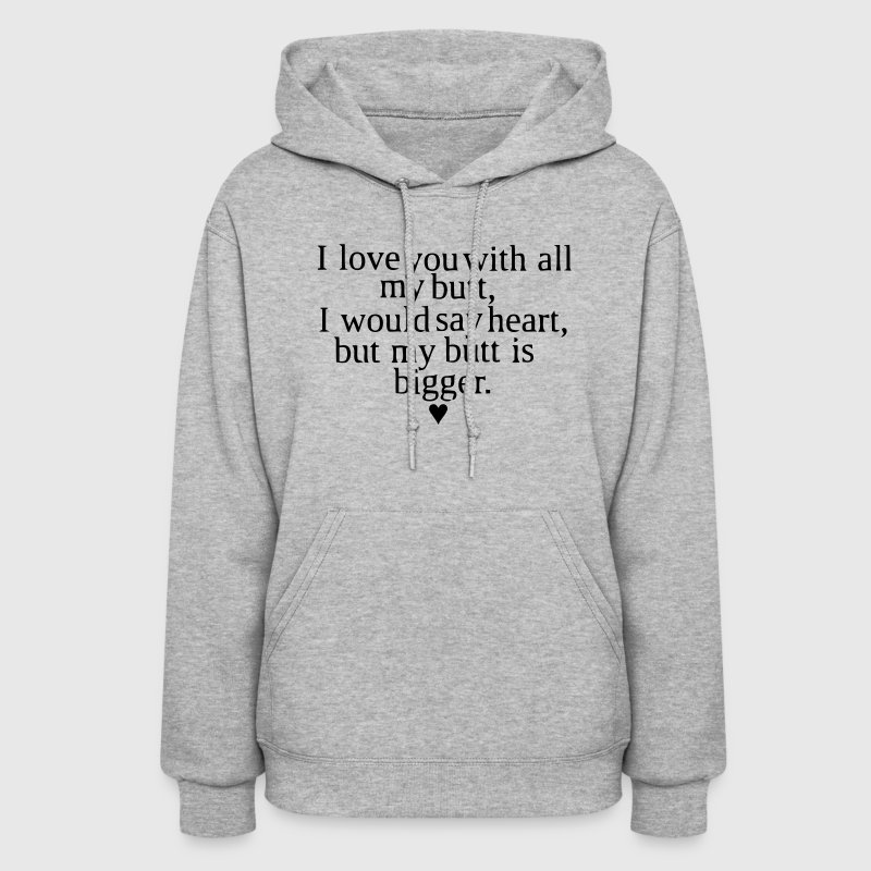 I LOVE YOU WITH ALL MY BUTT - Women's Hoodie