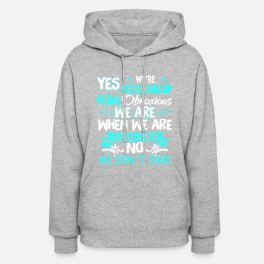 I Love My Boyfriend yes we re aware of how obnoxious we are when we ar - Women's Hoodie