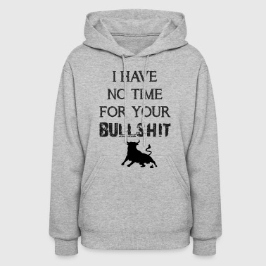 Bullshit No time for your bullshit - Women's Hoodie