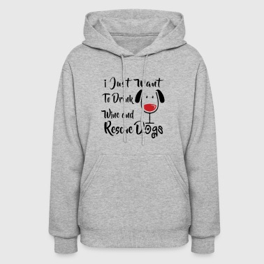 Drink Wine and Rescue Dogs - Women's Hoodie