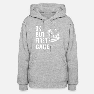 First Ok, But First Cake - Women's Hoodie