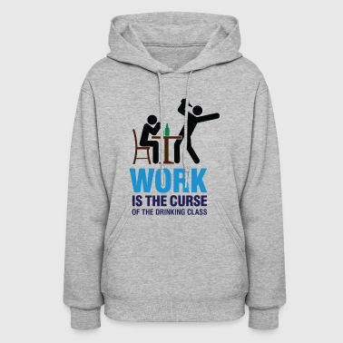 Working Class Work Is The Curse Of The Drinking Class - Women's Hoodie