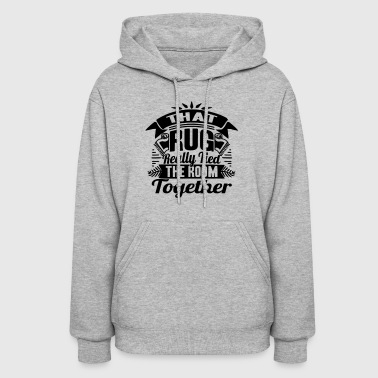 Rugged THAT RUG REALLY TIED THE ROOM TOGETHER - Women's Hoodie