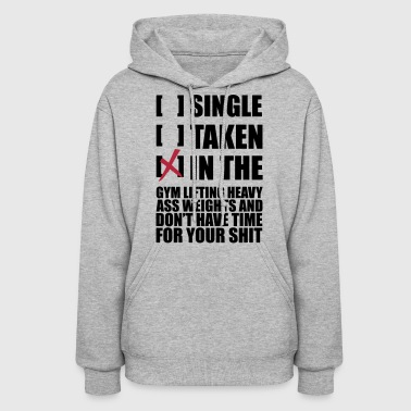 SINGLE, TAKEN, IN THE GYM LolClothing - Women's Hoodie
