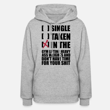 Single SINGLE, TAKEN, IN THE GYM LolClothing - Women's Hoodie