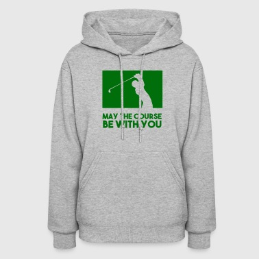 Golf Course May the course be with you Funny Golf - Women's Hoodie