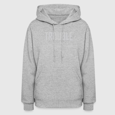 Toddler Trouble - Women's Hoodie