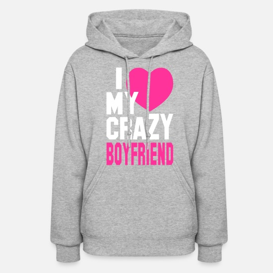 Love Hoodies & Sweatshirts - I LOVE my CRAZY Boyfriend - Women's Hoodie heather gray