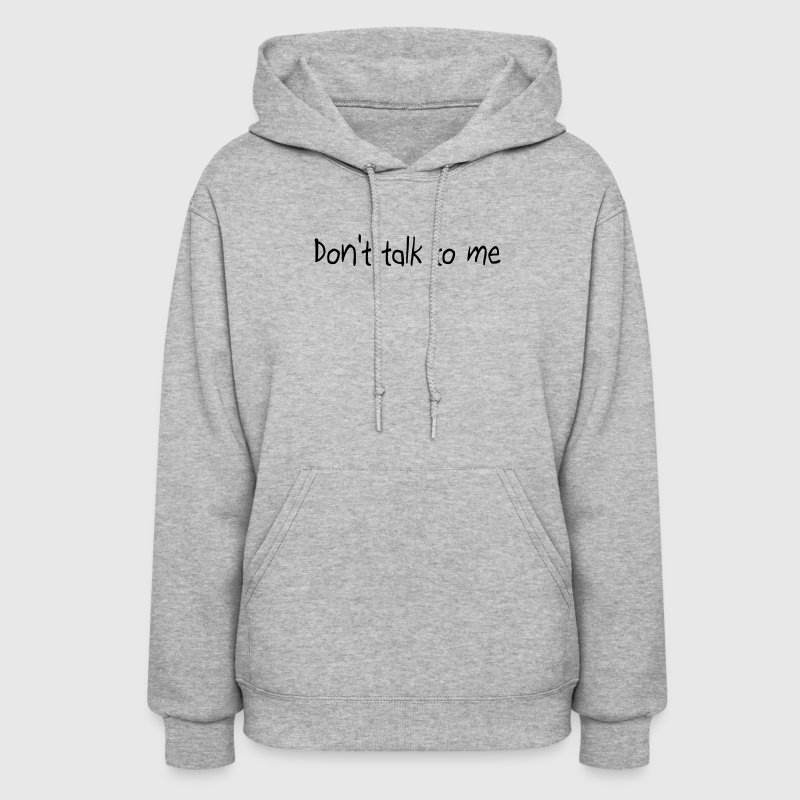Don't talk to me - Women's Hoodie