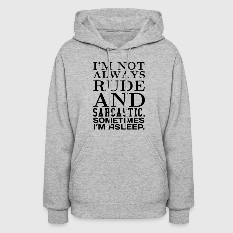 I'M NOT ALWAYS RUDE AND SARCASTIC - Women's Hoodie