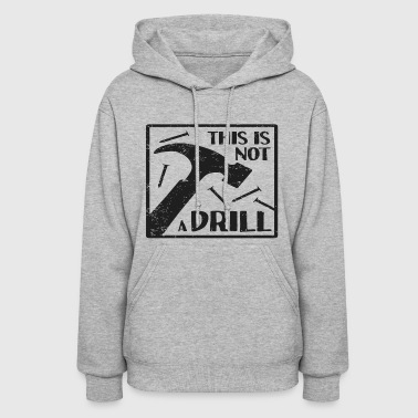 This Is Not A Drill - Women's Hoodie