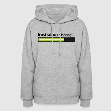 Frustration frustration / frustration is loading - Women's Hoodie