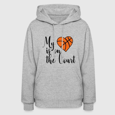 Court my heart is on the court - Women's Hoodie