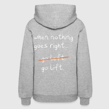 When nothing goes right, go lift - Women's Hoodie