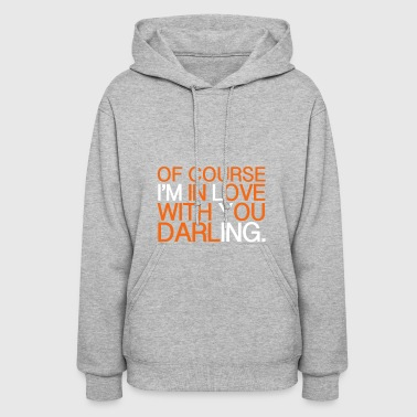 Of Course I'm In Love - Women's Hoodie