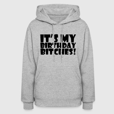 It s My Birthday Bitches - Women's Hoodie