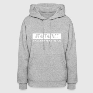 Take A Knee I Am With Kap Shirt Never About Flag 3 - Women's Hoodie