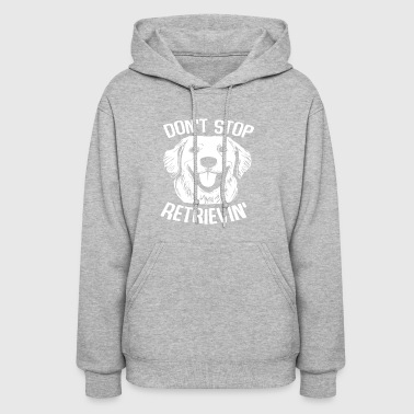 Don t Stop Retrieving Shirt Funny Golden Retrievin - Women's Hoodie