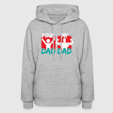 MY DAD YOUR DAD - Women's Hoodie