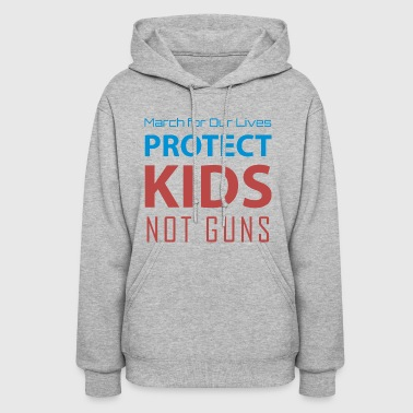 March for Our Lives protect kids not guns - Women's Hoodie