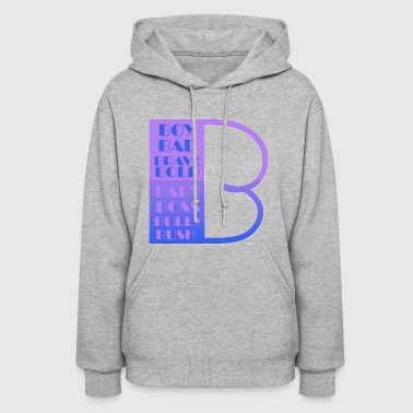 Be B Boy Bad Brave Bold Baby Boss Bully - Women's Hoodie