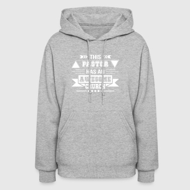 Pastor Chirstian Pastor Has Awesome Church - Women's Hoodie