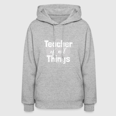 Teacher of all things - gift - Women's Hoodie