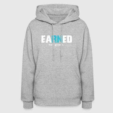 Nurse Earned Not Given - Women's Hoodie