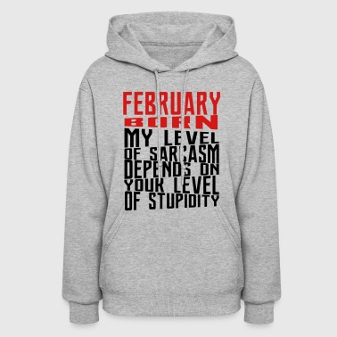 FEBRUARY BORN MY LEVEL OF SARCASM YOUR LEVEL OF - Women's Hoodie