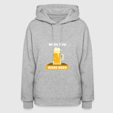 wish you were beer - Women's Hoodie