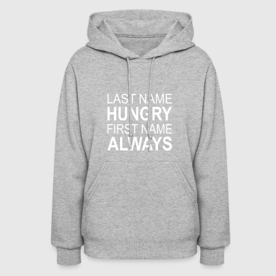 Last Name Hungry First Name Always - Women's Hoodie