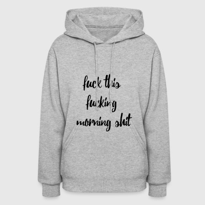 Morning shit - Women's Hoodie
